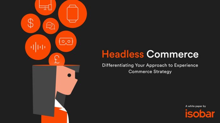 Isobar White Paper Champions Headless Commerce as the Future of Transactional Brand Experiences Online