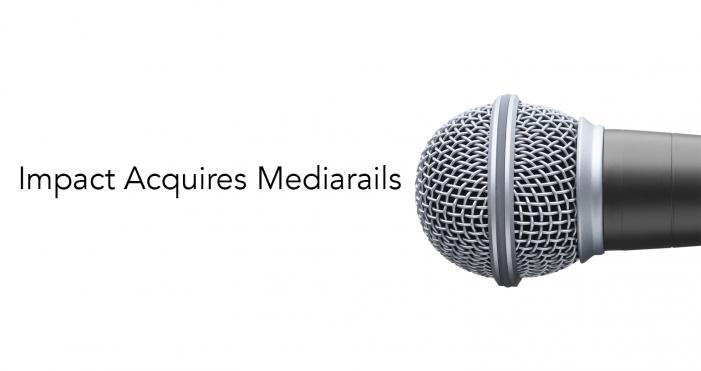 Impact announces the acquisition of Mediarails